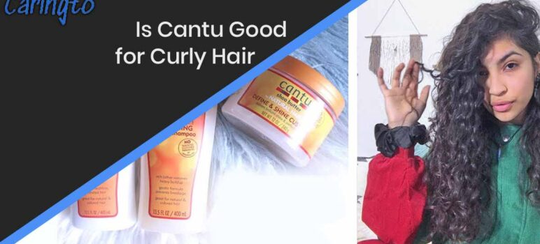 Is Cantu Good for Curly Hair? Expert Recommendation