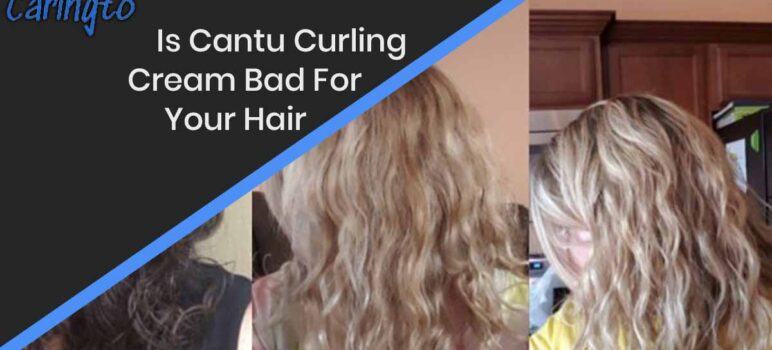 Is Cantu Curling Cream Bad For Your Hair?